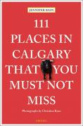 111 Places in Calgary That You Must Not Miss