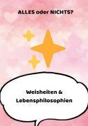 Weisheiten & Lebensphilosophien / ALLES oder NICHTS?