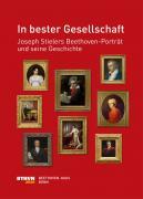In bester Gesellschaft: Joseph Stielers Beethoven-Porträt und seine Geschichte
