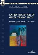 Latinx Reception of Greek Tragic Myth: Healing (and) Radical Politics