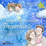 Leben mit unserem Sternenkind - Eine einfühlsame Geschichte und liebevolle Rituale für Sternenkind-Familien