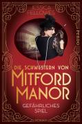 Die Schwestern von Mitford Manor – Gefährliches Spiel